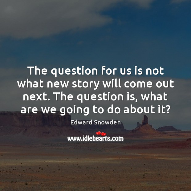 The question for us is not what new story will come out Image