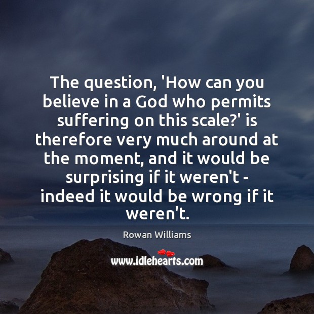 The question, 'How can you believe in a God who permits suffering Image