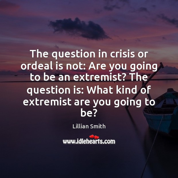 Image, The question in crisis or ordeal is not: Are you going to