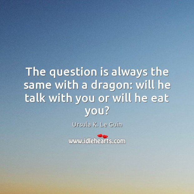Image, The question is always the same with a dragon: will he talk with you or will he eat you?