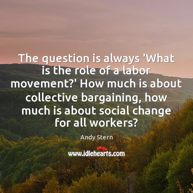 Image, The question is always 'What is the role of a labor movement?