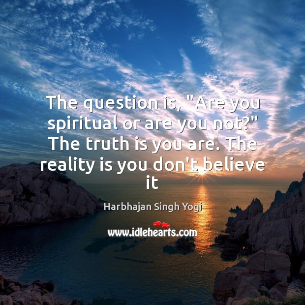 """The question is, """"Are you spiritual or are you not?"""" The truth Harbhajan Singh Yogi Picture Quote"""