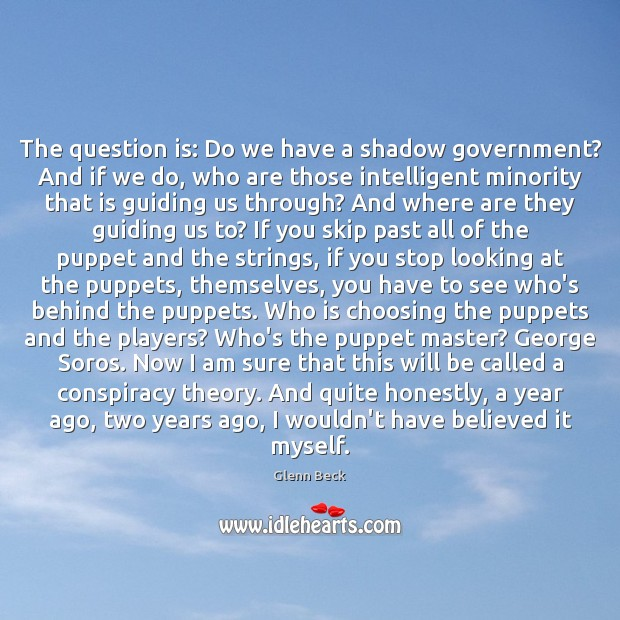 The question is: Do we have a shadow government? And if we Image