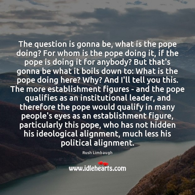 The question is gonna be, what is the pope doing? For whom Image