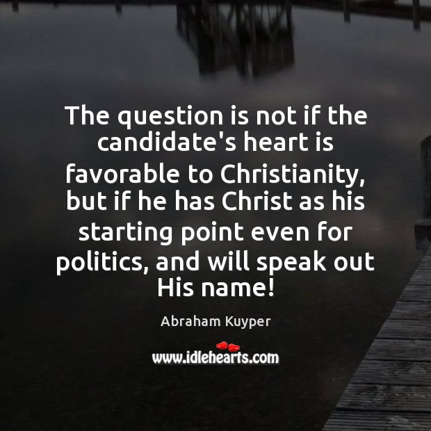 Image, The question is not if the candidate's heart is favorable to Christianity,