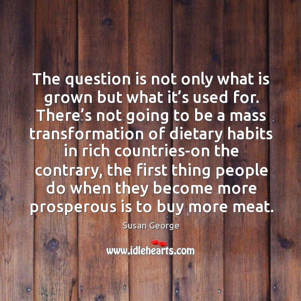 The question is not only what is grown but what it's used for. Image