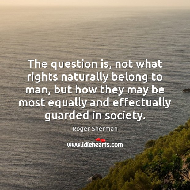 The question is, not what rights naturally belong to man, but how Image