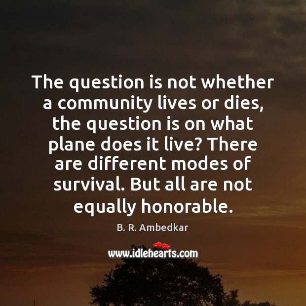 Image, The question is not whether a community lives or dies, the question