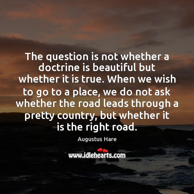 Image, The question is not whether a doctrine is beautiful but whether it