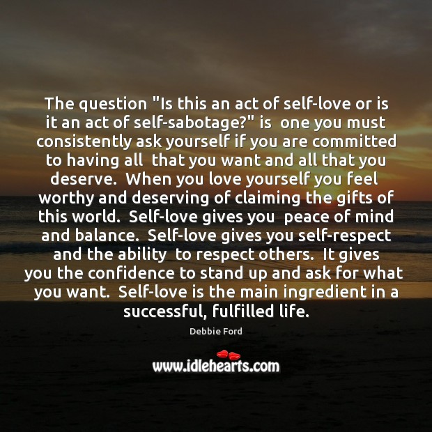 "The question ""Is this an act of self-love or is it an Confidence Quotes Image"