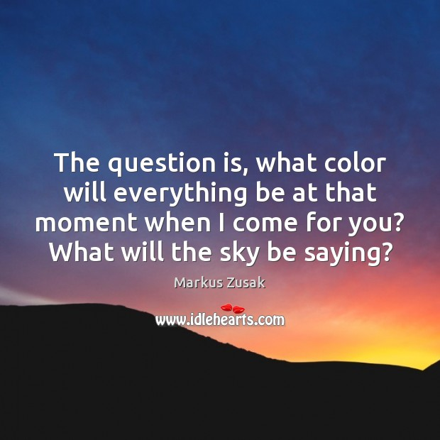 The question is, what color will everything be at that moment when Image