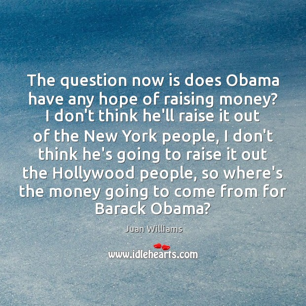 The question now is does Obama have any hope of raising money? Image