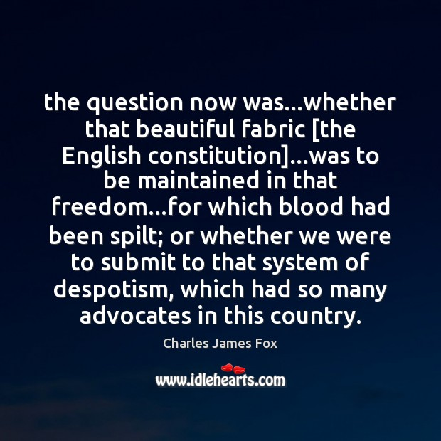 Image, The question now was…whether that beautiful fabric [the English constitution]…was