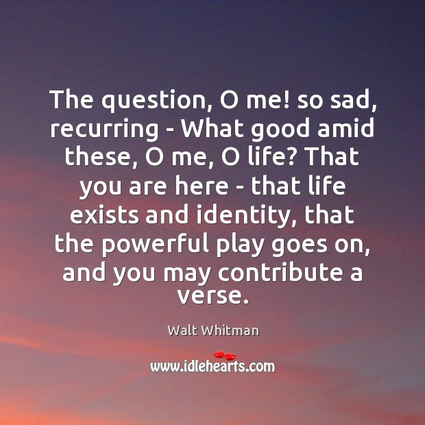 The question, O me! so sad, recurring – What good amid these, Image