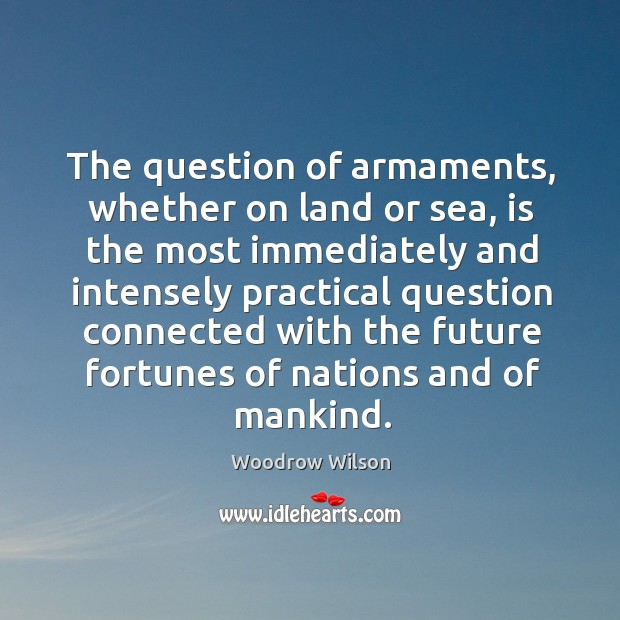 The question of armaments, whether on land or sea Image