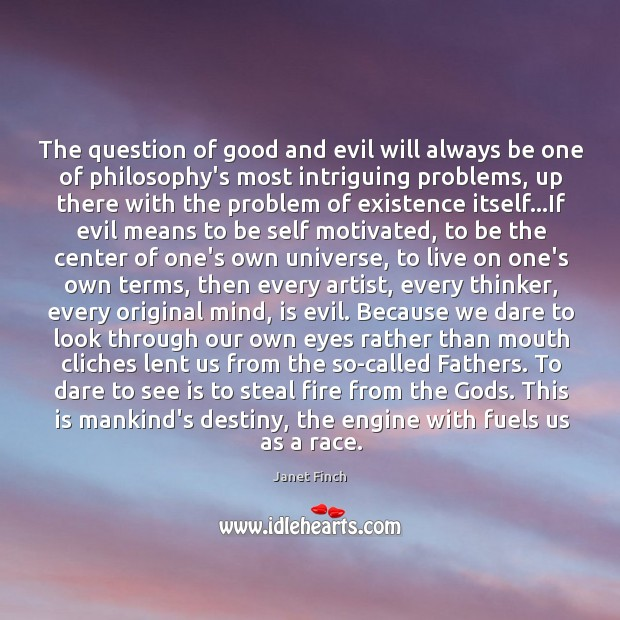 The question of good and evil will always be one of philosophy's Janet Finch Picture Quote
