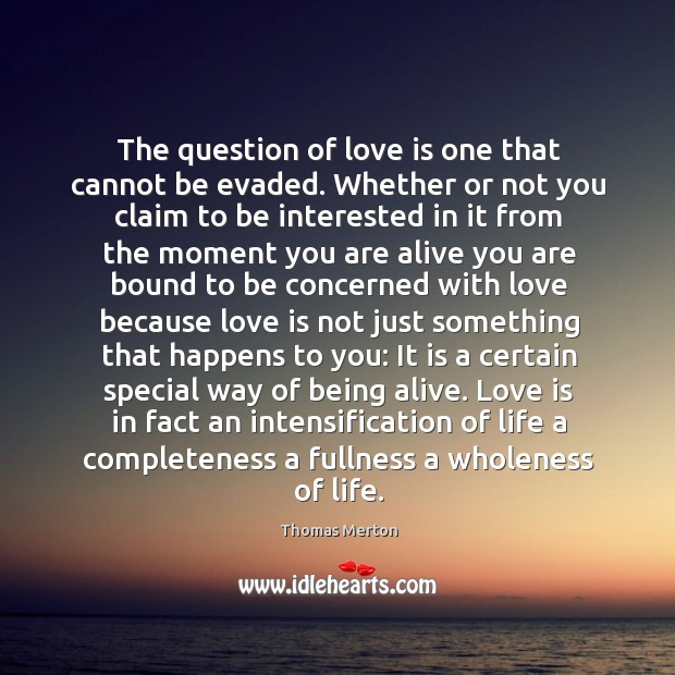 The question of love is one that cannot be evaded. Whether or Image