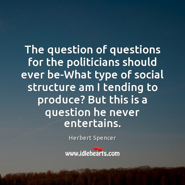 Image, The question of questions for the politicians should ever be-What type of