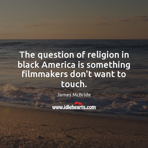 The question of religion in black America is something filmmakers don't want to touch. Image
