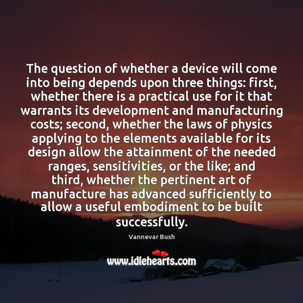 The question of whether a device will come into being depends upon Vannevar Bush Picture Quote