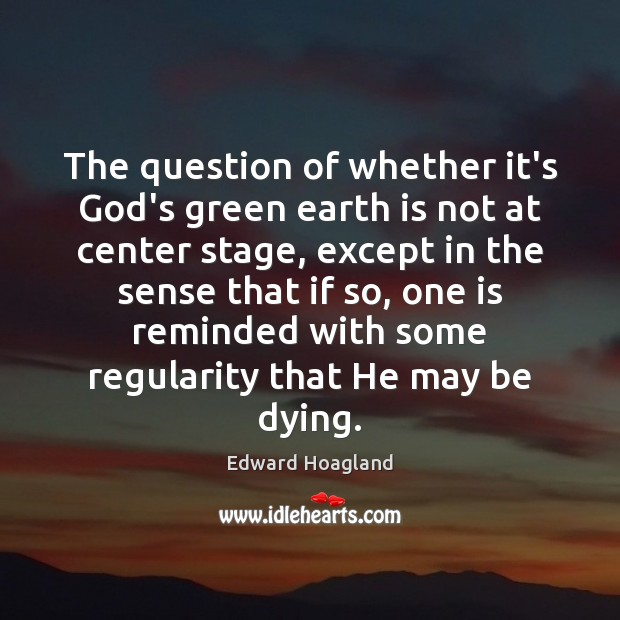 The question of whether it's God's green earth is not at center Image