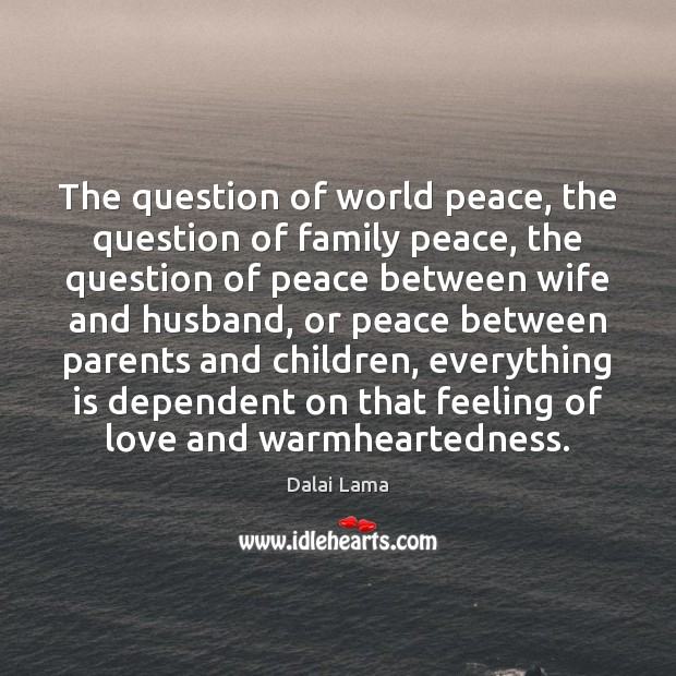 The question of world peace, the question of family peace, the question Image