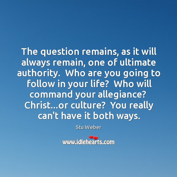 The question remains, as it will always remain, one of ultimate authority. Image