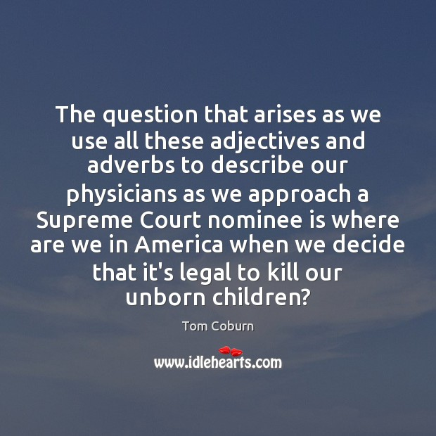 The question that arises as we use all these adjectives and adverbs Tom Coburn Picture Quote