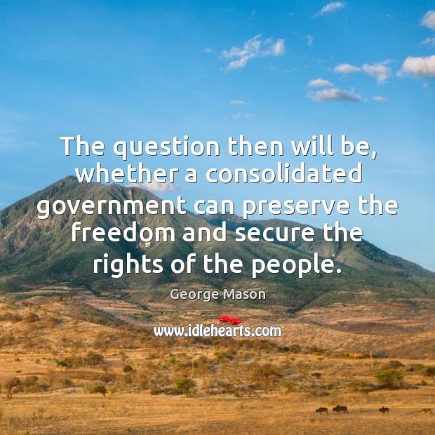 The question then will be, whether a consolidated government can preserve the Image