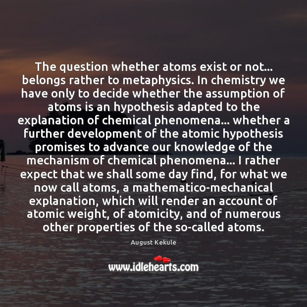 Image, The question whether atoms exist or not… belongs rather to metaphysics. In