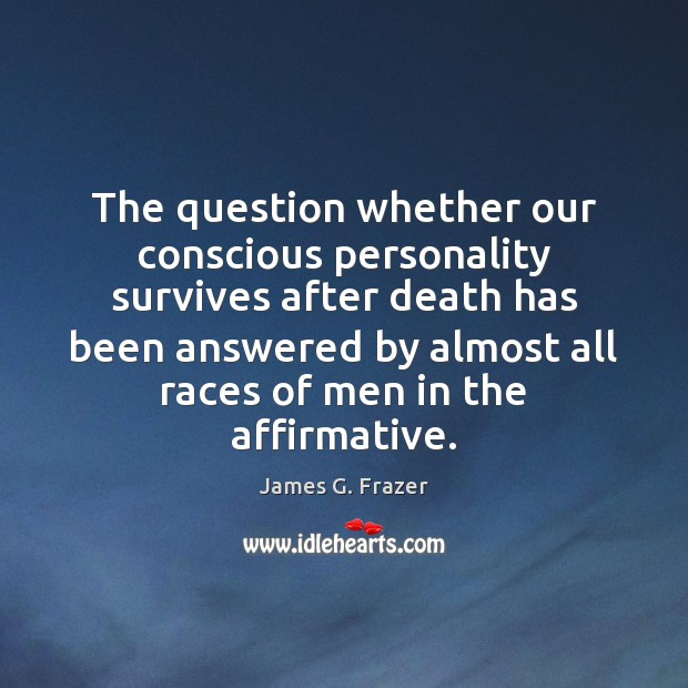 The question whether our conscious personality survives after death has been answered Image
