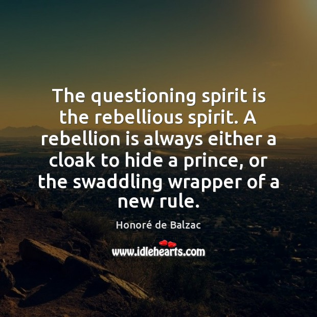 Image, The questioning spirit is the rebellious spirit. A rebellion is always either