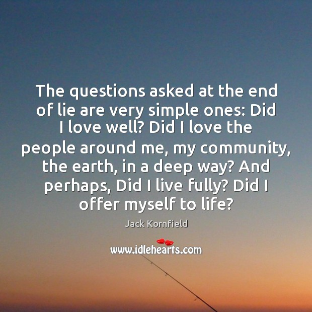 The questions asked at the end of lie are very simple ones: Image