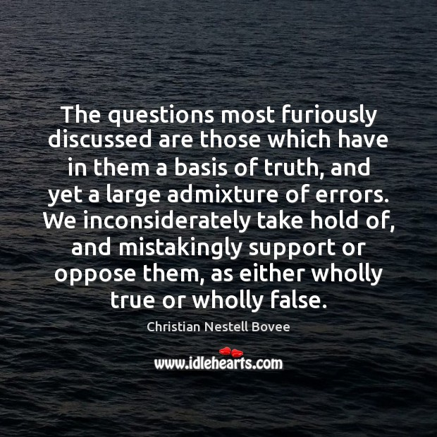 The questions most furiously discussed are those which have in them a Christian Nestell Bovee Picture Quote