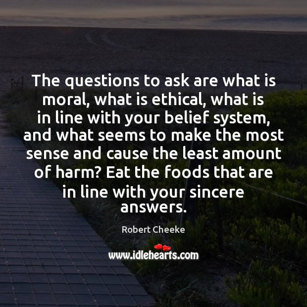 The questions to ask are what is moral, what is ethical, what Image