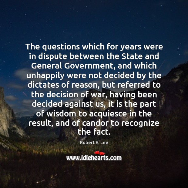 The questions which for years were in dispute between the State and Robert E. Lee Picture Quote