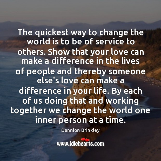 The quickest way to change the world is to be of service Image