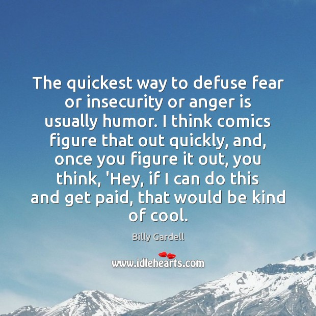 Image, The quickest way to defuse fear or insecurity or anger is usually