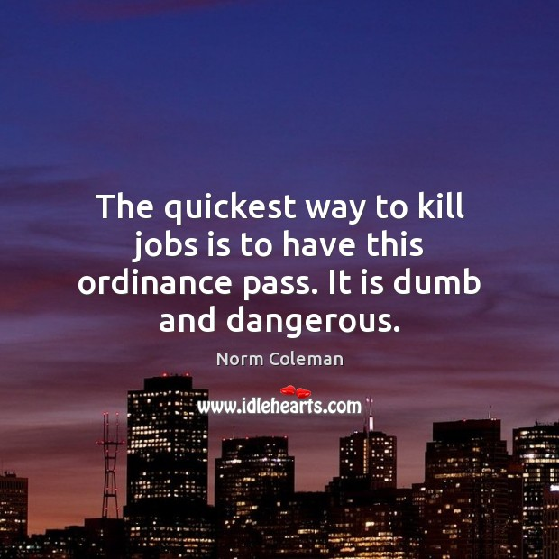 Image, The quickest way to kill jobs is to have this ordinance pass. It is dumb and dangerous.