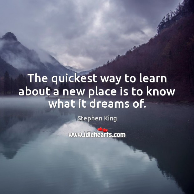 Image, The quickest way to learn about a new place is to know what it dreams of.