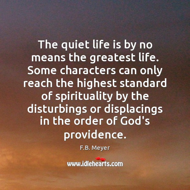 The quiet life is by no means the greatest life. Some characters Image