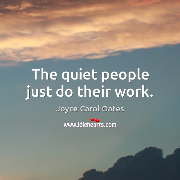 The quiet people just do their work. Image