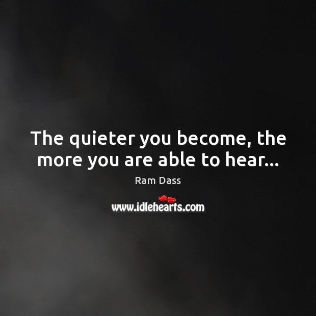 The quieter you become, the more you are able to hear… Image