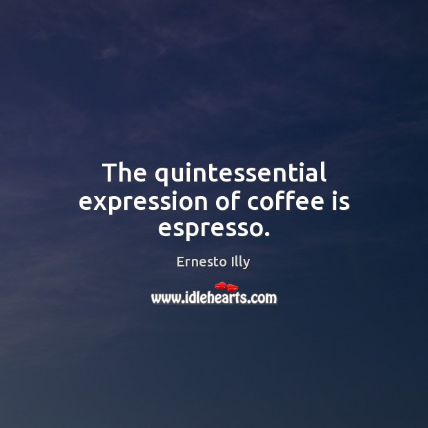 Image, The quintessential expression of coffee is espresso.