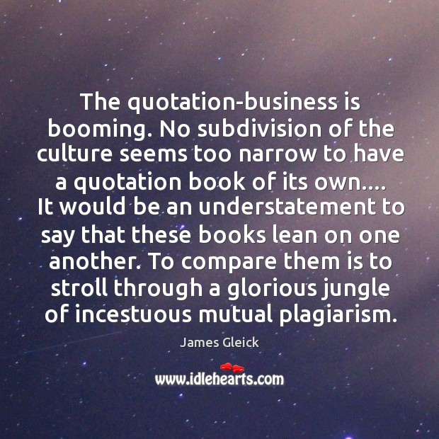 The quotation-business is booming. No subdivision of the culture seems too narrow Image