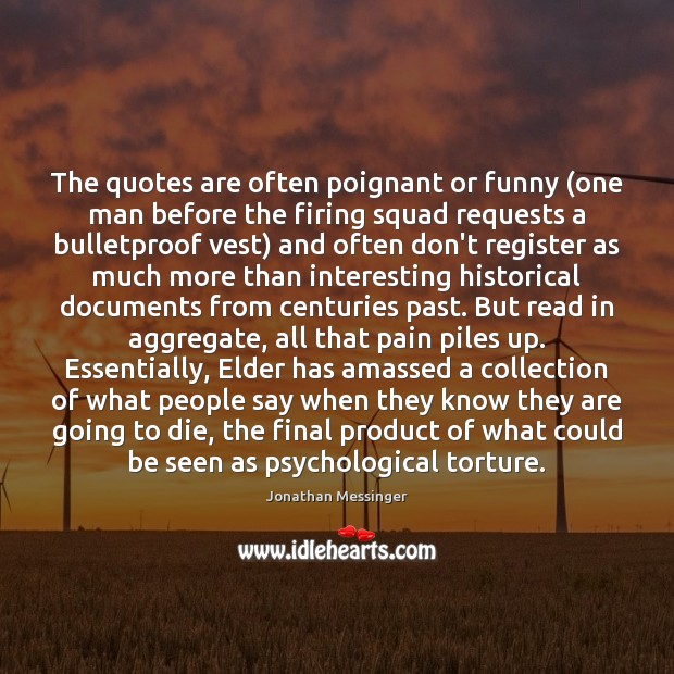 The quotes are often poignant or funny (one man before the firing Image