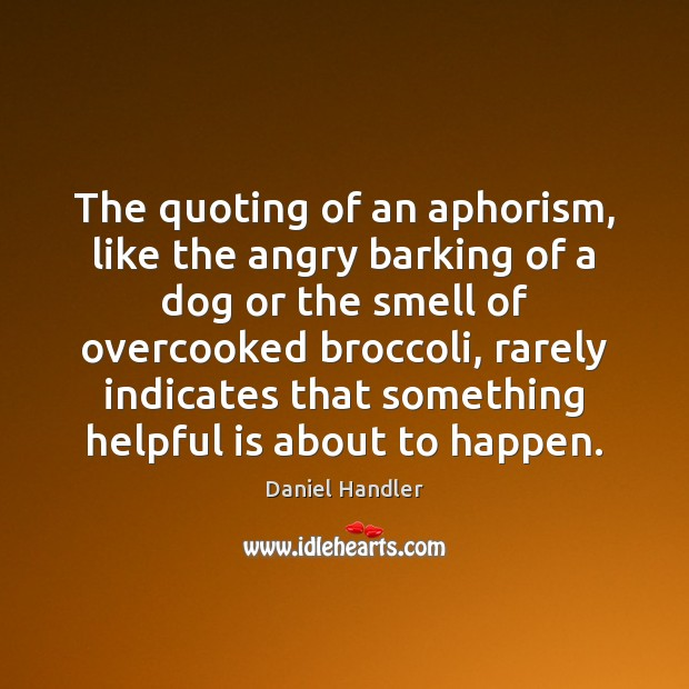 Image, The quoting of an aphorism, like the angry barking of a dog