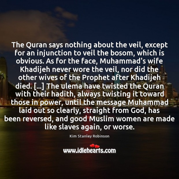 The Quran says nothing about the veil, except for an injunction to Kim Stanley Robinson Picture Quote