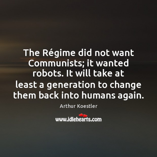 The Régime did not want Communists; it wanted robots. It will Image