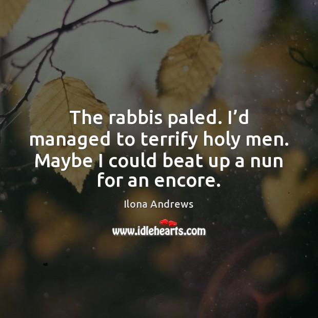 The rabbis paled. I'd managed to terrify holy men. Maybe I Image